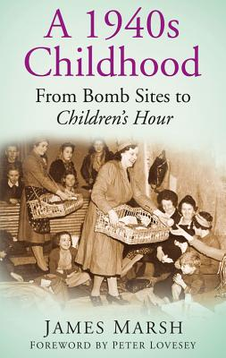 A 1940s Childhood By Marsh, James